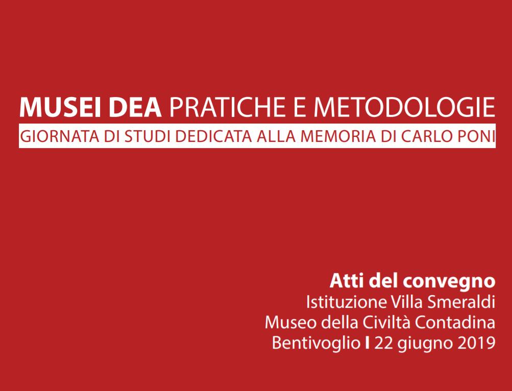 Musei DEA pratiche e metodologie - Giornata di studi dedicata alla memoria di Carlo Poni